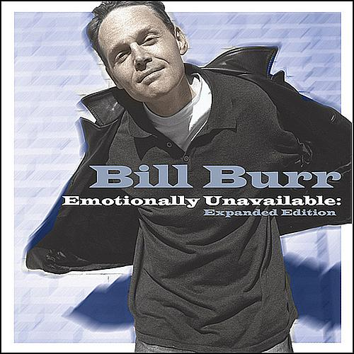 Bill Burr Emotionally Unavailable Expanded Edition